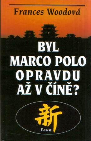 Frances Woodová - Byl Marco Polo opravdu až v Číně