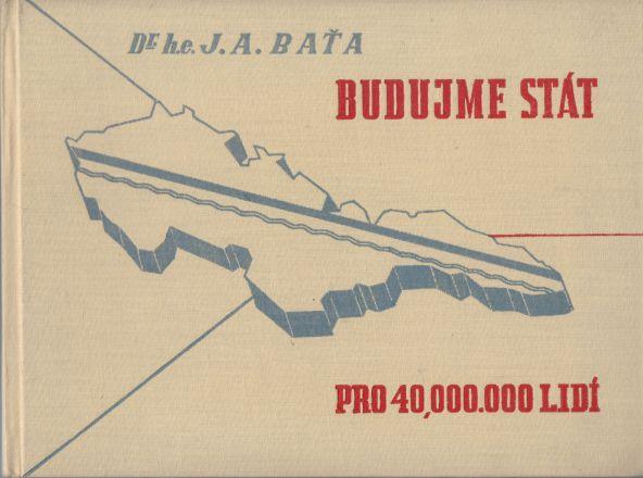 J.A. Baťa - Budujme stát pro 40,000.000 lidí