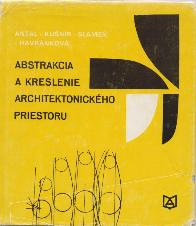 Antal, Kušnír, Slameň, Havránková - Abstrakcia a kreslenie architektonického priestoru