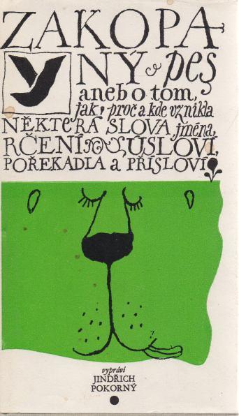 Jindřich Pokorný - Zakopaný pes aneb o tom, jak, proč a kde vznikla některá slova, jména, rčení, úsloví, pořekadla a přísloví