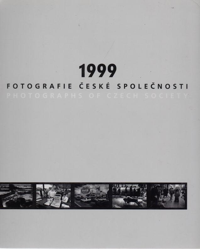 Cudlín, Čejka, Dvořáková, Gil, Holomíček, Hrachová, Kolář, Němec, Pospěch, Rošický, Štecha - 1999 fotografie české společnosti