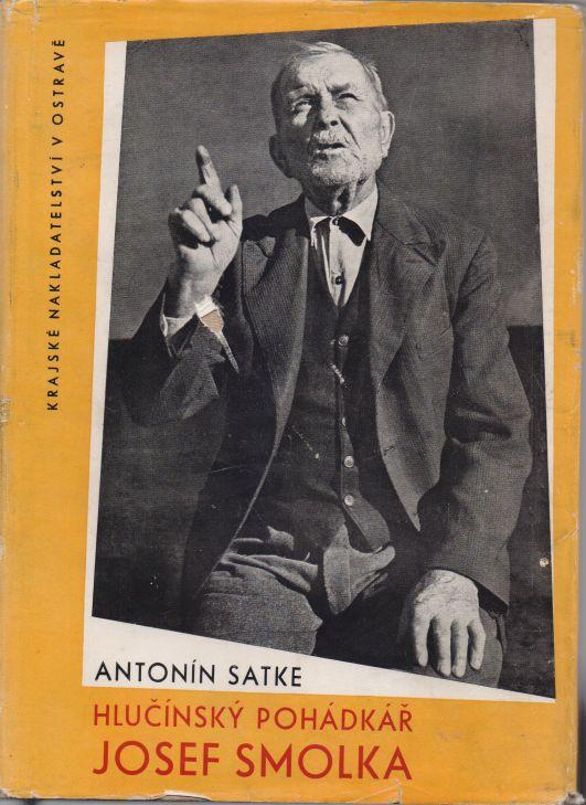 Antonín Satke - Hlučínský pohádkář Josef Smolka