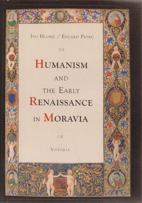 Ivo Hlobil, Eduard Petrů - Humanism and the early Renaissance in Moravia