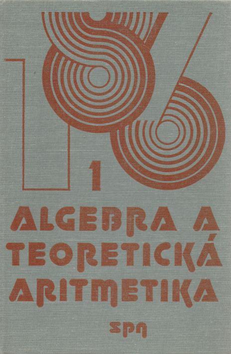 Jaroslav Blažek a kol. - Algebra a teoretická aritmetika I.