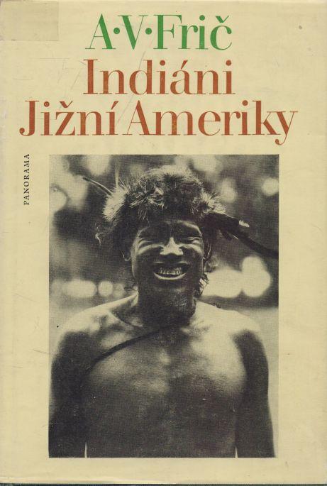 A.V. Frič - Indiáni Jižní Ameriky