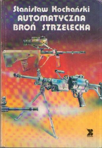 Stanislaw Kochański - Automatyczna broń strzelecka