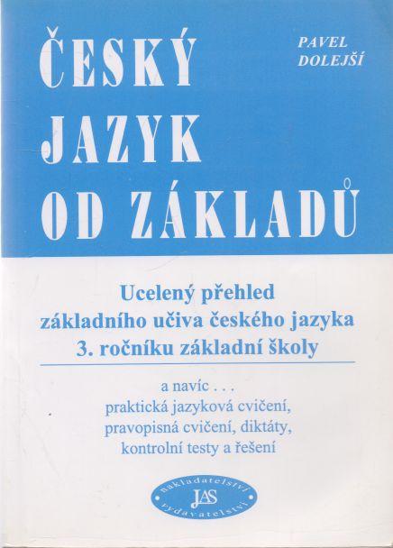 Pavel Dolejší - Český jazyk od základů. Ucelený přehled základního učiva českého jazyka 3. ročníku ZŠ.