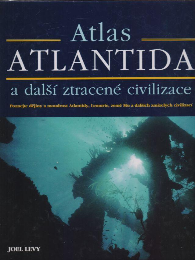 Joel Levy - Atlas Atlantida a další ztracené civilizace