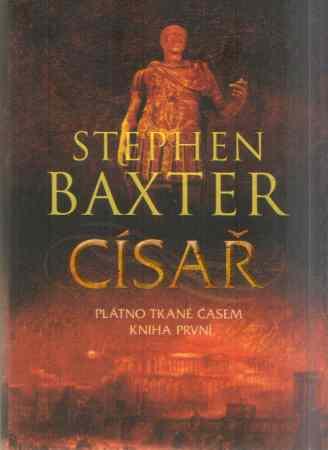 Stephen Baxter - Císař; Dobyvatel; Mořeplavec; 3 svazky
