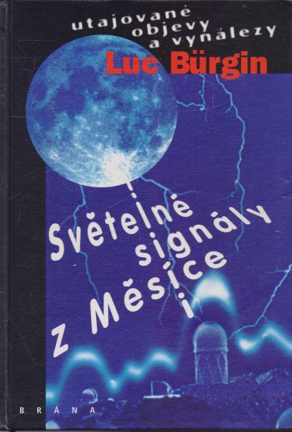 Luc Bürgin - Světelné signály z Měsíce. Utajované objevy a vynálezy.