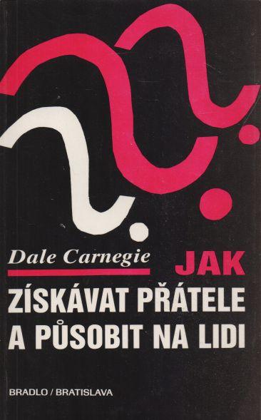 Dale Carnegie - Jak získávat přátele a působit na lidi