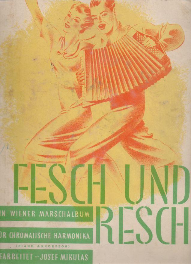 Josef Mikulas - Fesch und Resch. ein Wiener Marschalbum für chromatische Harmonika.