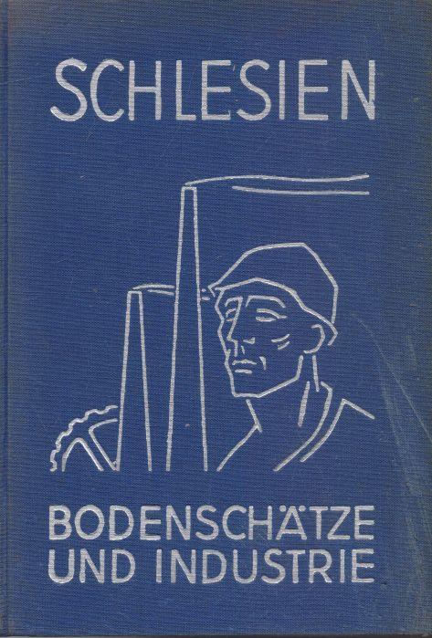 - Schlesien. Bodenschätze und Industrie. Waren- und Firmenkundliches Handbuch. Das schlesiesche Industrie-Adreßbuch.
