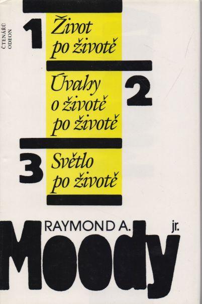 Raymond A. Moody jr. - Život po životě. Úvahy o životě po životě. Světlo po životě.