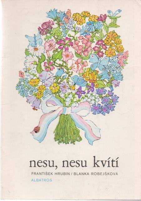 František Hrubín - Nesu, nesu kvítí