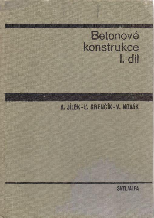 A. Jílek, V. Novák, L. Grenčík - Betonové konstrukce I. díl