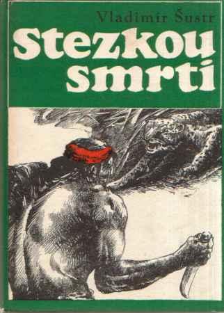 Vladimír Šustr - Stezkou smrti