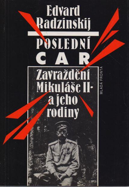 Edvard Radzinskij - Poslední car. Zavraždění Mikuláše II. a jeho rodiny