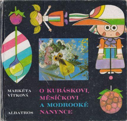 Markéta Vítková - O Kubáskovi, Měsíčkovi a modrooké Nanynce