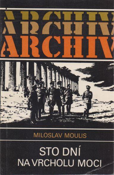 Miloslav Moulis - Sto dní na vrcholu moci