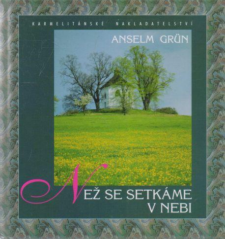 Anselm Grün - Než se setkáme v nebi