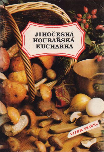 Vilém Vrabec - Jihočeská houbařská kuchařka