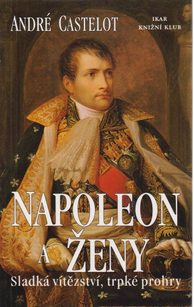 André Castelot - Napoleon a ženy