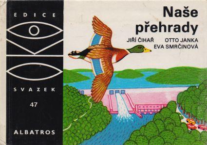 Jiří Čihař, Otto Janka - Naše přehrady