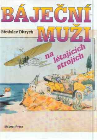 Břetislav Ditrych - Báječní muži na létajících strojích