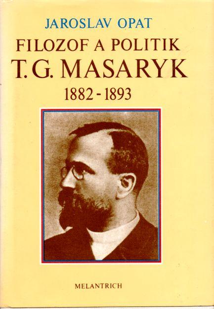 Jaroslav Opat - Filozof a politik T.G. Masaryk 1882 - 1893