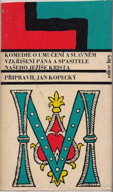 Jan Kopecký - Komedie o umučení a slavném vzkříšení Pána a Spasitele našeho Ježíše Krista