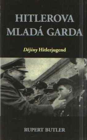 Rupert Butler - Hitlerova mladá garda - dějiny Hitlerjugend