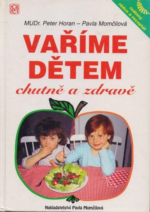 Peter Horan, Pavla Momčilová - Vaříme dětem - chutně a zdravě