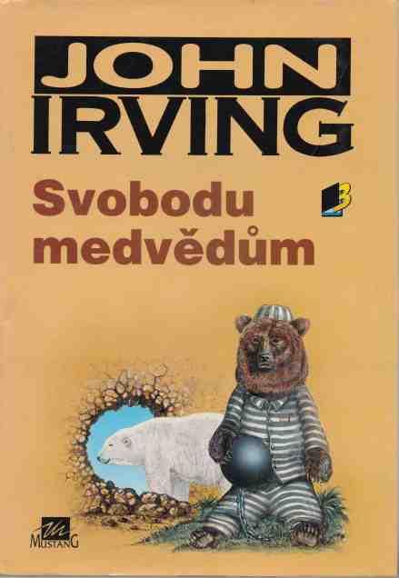 John Irving - Svobodu medvědům