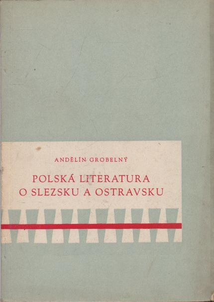 Andělín Grobelný - Polská literatura o Slezsku a Ostravsku. Bibliografický soupis.