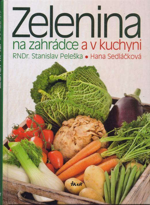 Stanislav Peleška, Hana Sedláčková - Zelenina na zahrádce a v kuchyni