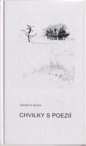 Zdeněk H. Kučera - Chvilky s poezií