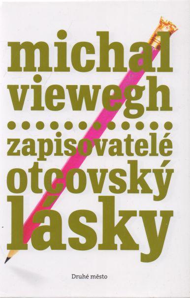 Michal Viewegh - Zapisovatelé otcovský lásky