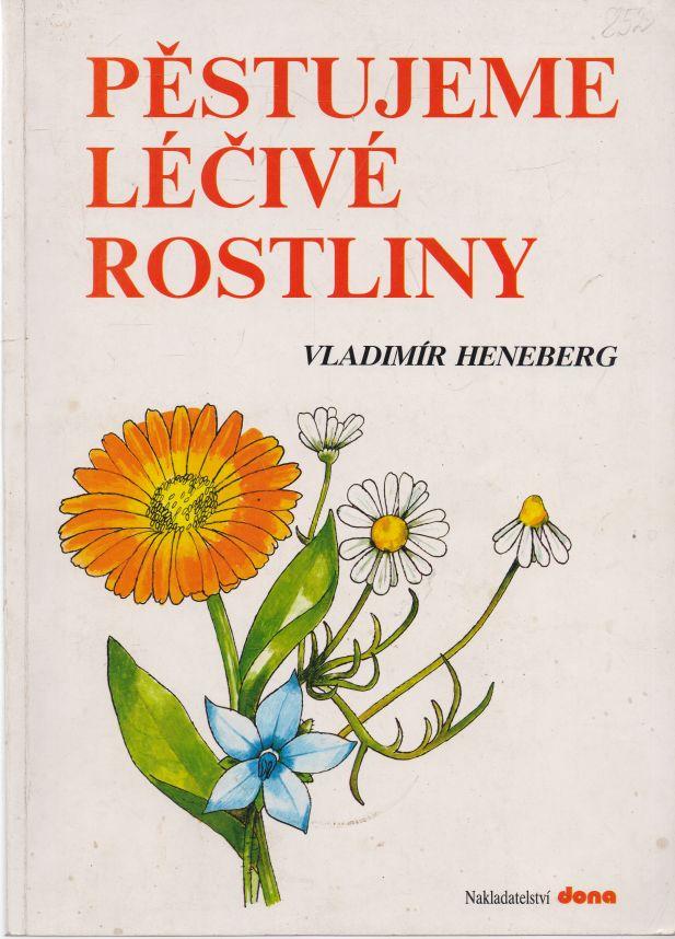 Vladimír Heneberg - Pěstujeme léčivé rostliny