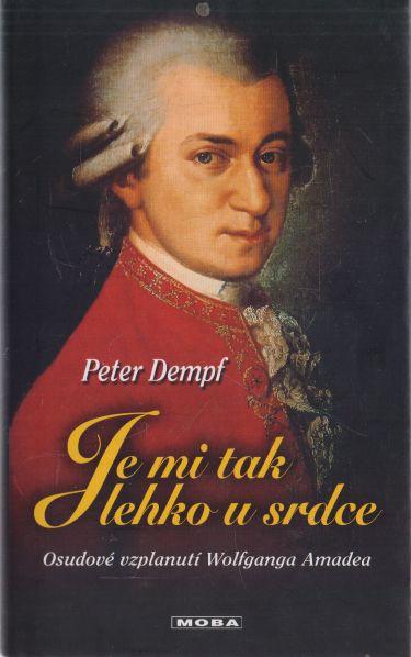 Peter Demepf - Je mi tak lehko u srdce. Osudové vzplanutí Wolfganga Amadea.