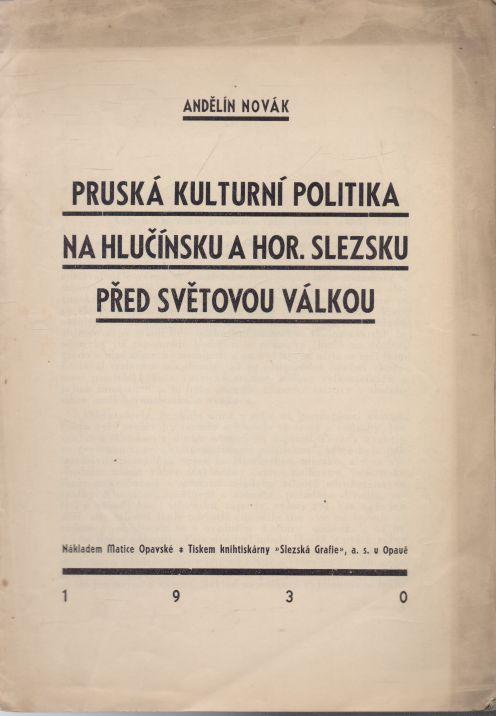 Andělín Novák - Pruská kulturní politika na Hlučínsku a Hor. Slezsku před světovou válkou