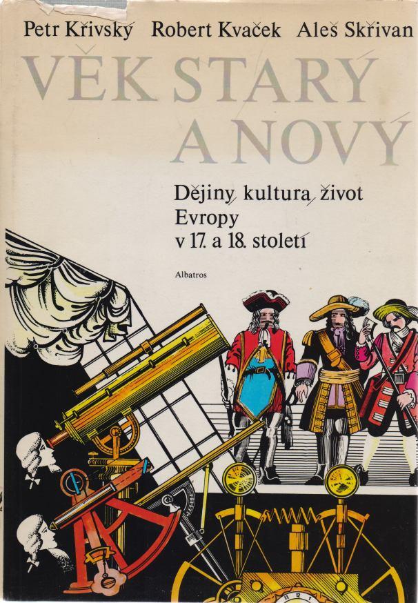Petr Křivský a kol. - Věk starý a nový - dějiny, kultura, život Evropy v 17. a 18. století
