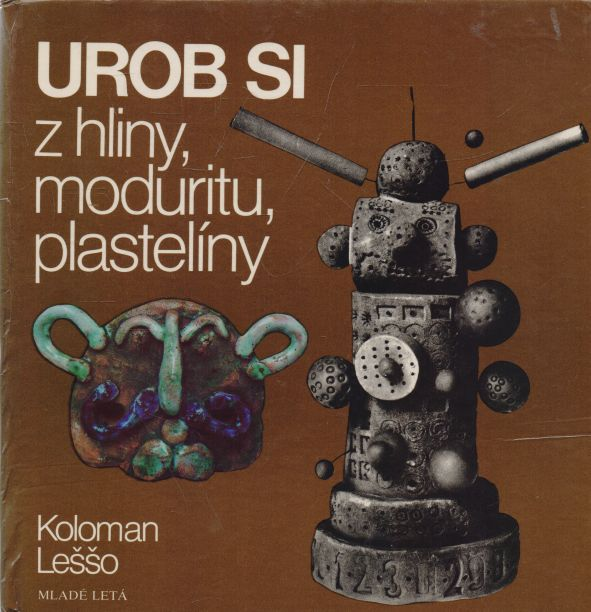 Koloman Leššo - Urob si z hliny, moduritu, plastelíny