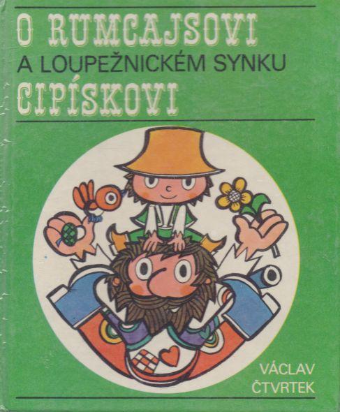 Václav Čtvrtek - O Rumcajsovi a loupežnickém synku Cipískovi