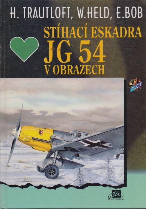 H. Trautloft, W. Held, E. Bob - Stíhací eskadra JG 54 v obrazech