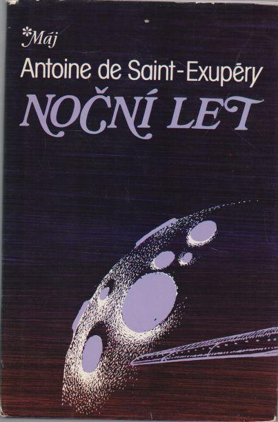 Antoine de Saint-Exupéry - Noční let. Země lidí. Kurýr na jih.