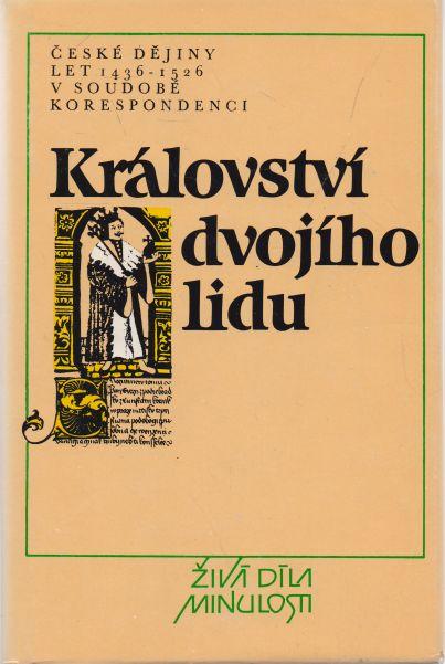Petr Čornej - Království dvojího lidu. České dějiny let 1436 - 1526 v soudobé korespondenci