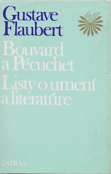 Gustave Flaubert - Bouvard a Pécuchet. Listy o umení a literatúre