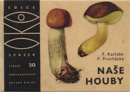 F. Kotlaba, F. Procházka - Naše houby