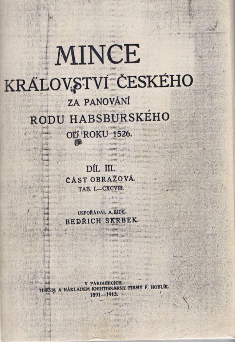 Bedřich Skrbek - Mince království českého za panování rodu habsburského od roku 1526. Díl III, část obrazová, tab. I.-CXCVIII. Reprint.